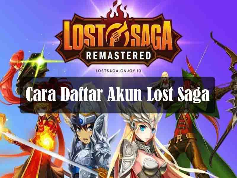 Cara Daftar Akun Lost Saga