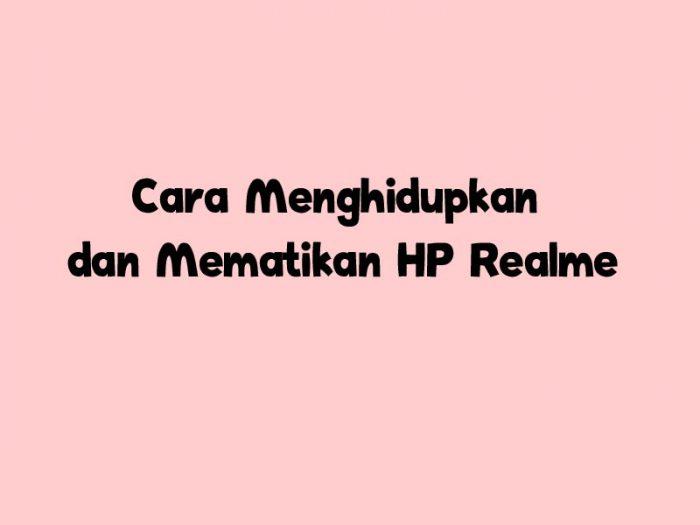 Cara Menghidupkan dan Mematikan HP Realme