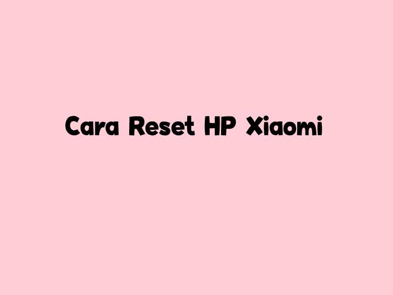 Cara Reset Xiaomi