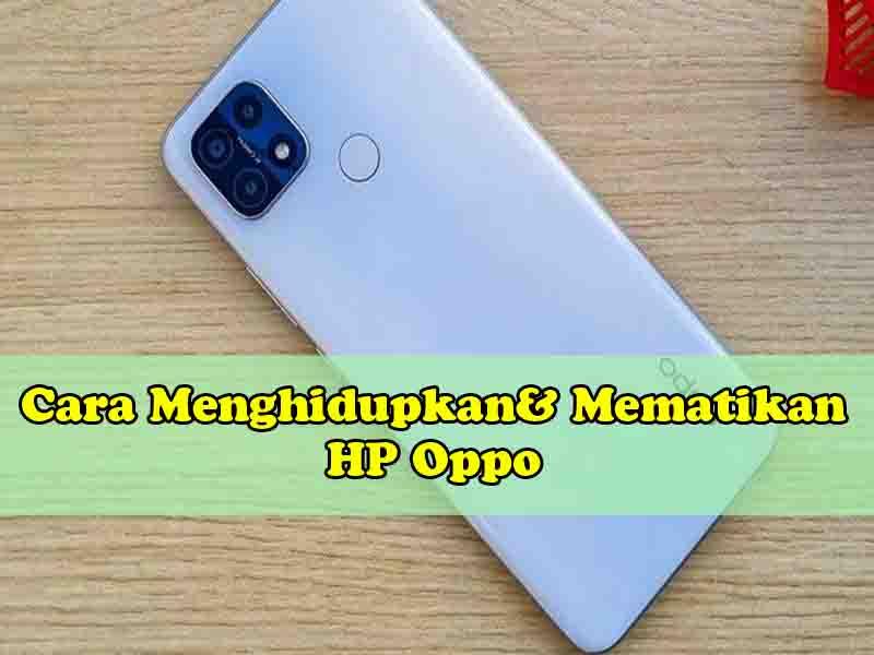 Cara Menghidupkan dan Mematikan HP Oppo